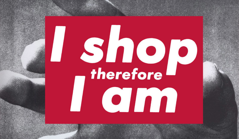 'I shop therefore I am' by Barbara Kruger features her iconic black, white and red graphic style.